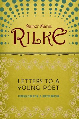 Letters to a Young Poet By Rilke, Rainer Maria/ Norton, M. D. Herter (TRN)/ Kappus, Franz Xaver